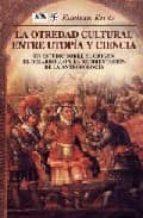 la otredad cultural entre utopia y ciencia: un estudio sobre el o rigen, el desarrollo y la reorientacion de la antropologia-esteban krotz-9789681659684