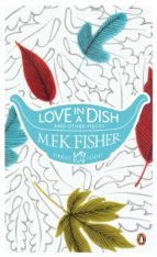 love in a dish and other pieces (ebook)-m. f. k. fisher-9780141967486