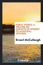 El libro de Public works autor ERNEST MCCULLOUGH PDF!