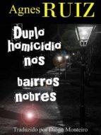 duplo homicídio nos bairros nobres (ebook)-agnès ruiz-9781547511686