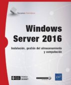 windows server 2016: instalacion, gestion del almacenaimiento y computacion-nicolas bonnet-9782409012686