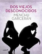 dos viejos desconocidos (ebook)-menchu garceran-9788408134886