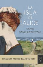la isla de alice (finalista premio planeta 2015)-daniel sanchez arevalo-9788408147886