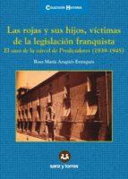 las rojas y sus hijos, victimas de la legislacion franquista. el caso de la carcel de predicad-rosa maria aragues estragues-9788415550686