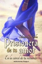 prisionera de tu amor, en la cárcel de tu recuerdo (ebook)-silvana d. saba-9788415623786