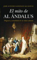 el mito de al andalus jose antonio gonzalez alcantud 9788415828686