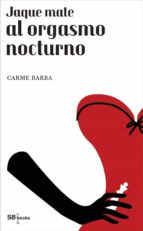 jaque mate al orgasmo nocturno (ebook)-carme barba-9788415947486
