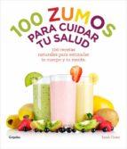 100 zumos para cuidar tu salud: 100 recetas naturales para estimu lar tu cuerpo y tu mente sara owen 9788415989486