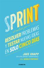 sprint: metodo innovador de google ventures para conseguir que cualquier proyecto prospere en 5 dias jake knapp 9788416029686