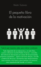 el pequeño libro de la motivación-ruben turienzo-9788416253586