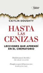 hasta las cenizas: lecciones que aprendi en el crematorio-caitlin doughty-9788416429486