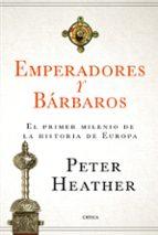 emperadores y barbaros: el primer milenio de la historia de europa peter heather 9788417067786