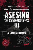el asesino de comparsistas iii: la ultima cuarteta-fernando macías grosso-9788417103286