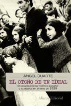 el otoño de un ideal: los valores del republicanismo español y su declive en el exilio de 1939-angel duarte-9788420682686