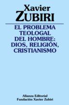 el problema teologal del hombre: dios, religion, cristianismo xavier zubiri 9788420697086