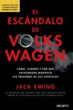 el escandalo de volkswagen: que, como, cuando y por que volkswagen manipulo las emisiones de sus vehiculos-jack ewing-9788423425686
