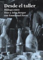 desde el taller: dialogo entre yves y john berger con emmanuel favre john berger yves berger 9788425227486