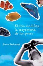 el frio modifica la trayectoria de los peces pierre szalowski 9788425343186
