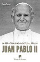 la espiritualidad conyugal de juan pablo ii yves semen 9788433024886