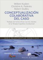 conceptualizacion colaborativa del caso-willem kuyken-christine a. padesky-robert dudley-9788433029386