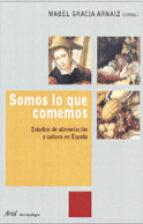 somos lo que comemos: estudios de alimentacion y cultura en españ a mabel gracia arnaiz 9788434422186