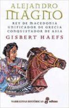 alejandro magno (rey de macedonia: unificador de grecia y conquis tador de asia) gisbert haefs 9788435061186