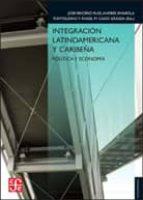 integracion latinoamericana y caribeña: politica y economia-jose briceño ruiz-andres rivarola puntigliano-angel maria casas gragea-9788437506586
