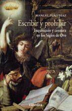 escribir y prohibir: inquisicion y censura en los siglos de oro manuel peña 9788437634586