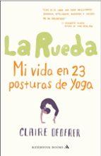 la rueda: mi vida en 23 posturas de yoga-claire dederer-9788439724186