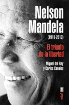 nelson mandela (1918 2013): el triunfo de la libertad miguel del rey carlos canales 9788441433786