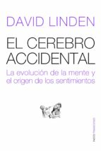 el cerebro accidental: la evolucion de la mente y el origen de lo s sentidos-david linden-9788449323386