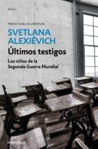 ultimos testigos: los niños de la segunda guerra mundial svetlana alexievich 9788466341486