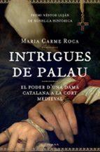 intrigues de palau: el poder d una dama catalana a la cort mediev al (premi nestor lujan)-maria carme roca costa-9788466407786