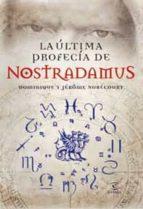 la ultima profecia de nostradamus: el hombre tras la leyenda-dominique nobecourt-jerome nobecourt-9788467029086