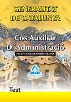 COS AUXILIAR D´ADMINISTRACIO DE LA GENERALITAT DE CATALUNYA. ESCA LA AUXILIAR ADMINISTRATIVA. TEST