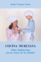cocina murciana: dieta mediterránea con los trucos de las abuelas josefa vivancos cerezo 9788469741986