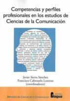 competencias y perfiles profesionales en los estudios de ciencias de la cominucacion-javier sierra sanchez-lorenzo francisco cabezuelo-9788470743986