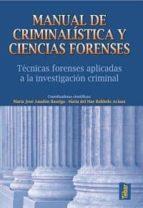 manual de criminalistica y ciencias forenses: tecnicas forenses a plicadas a la investigacion criminal-maria jose anadon-9788473603386