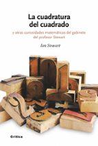(pe) la cuadratura del cuadrado y otras curisidades matematicas del gabinete del profesor stewart-ian stewart-9788474239386