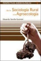 de la sociologia rural a la agroecologia-eduardo sevilla guzman-9788474269086