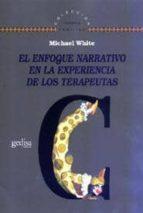el enfoque narrativo en la experiencia de los terapeutas michael white 9788474328486
