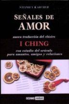 señales de amor: nueva traduccion del clasico i ching con estudio del oraculo para amantes, amigos y relaciones-stephen karcher-9788475562186