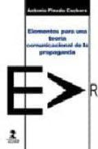elementos para una teoria comunicacional de la propaganda antonio pineda cachero 9788478982486