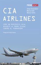 cia airlines: como un periodico de provincias desvelo la trama il egal contra el terrorismo (i premio debate 2006 de libro reportaje)-felipe armendariz-matias valles-marisa goñi-9788483067086