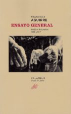 ensayo general: poesia reunida 1966-2017-francisca aguirre-9788483594186