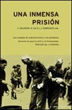 una inmensa prision: los campos de concentracion y las prisiones durante la guerra civil y el franquismo carme molinero margarida sala 9788484324386