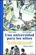 una universidad para los niños: ocho cientificos explican a los n iños los grandes enigmas del mundo (tercer curso)-ulrich janssen-ulla steuernagel-9788484326786