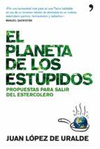 el planeta de los estupidos: propuestas para salir del estercoler o juan lopez de uralde 9788484609186