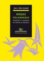 hojas volanderas: periodistas y escritores en tiempos de republic a juan antonio rios carratala 9788484726586