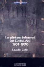 pintura informal en cataluña, la. 1951-1970-lourdes cirlot-9788485887286